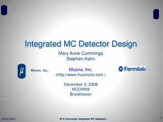 Integrated MC Detector Design Mary Anne Cummings Stephen Kahn Muons, Inc .