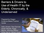 Barriers  Drivers to  Use of Health IT by the  Elderly, Chronically,  Underserved