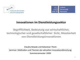 Claudia Nowak und Sebastian Thom Seminar: Methoden und Themen der aktuellen Innovationsforschung