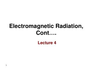 Electromagnetic Radiation, Cont….