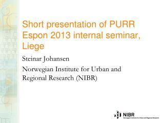 Short presentation of PURR Espon 2013 internal seminar, Liege