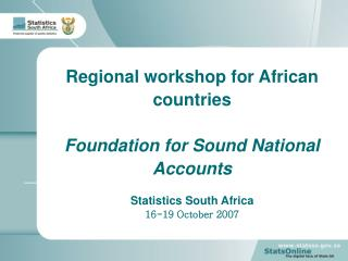 Regional workshop for African countries  Foundation for Sound National Accounts  Statistics South Africa 16-19 October 2