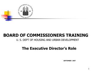 BOARD OF COMMISSIONERS TRAINING U. S. DEPT OF HOUSING AND URBAN DEVELOPMENT