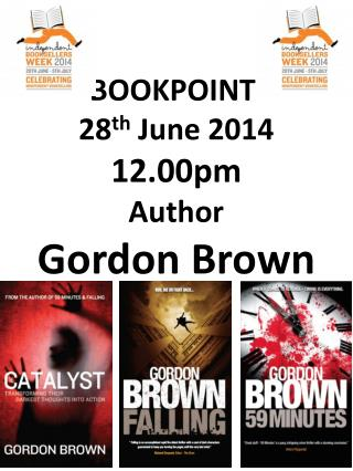 BOOKPOINT 28 th J une 2014 12.00pm Author Gordon Brown