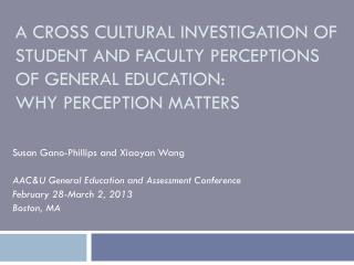 Susan Gano-Phillips and Xiaoyan Wang AAC&U General Education and Assessment Conference