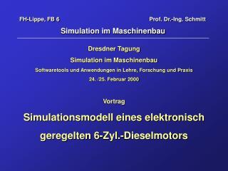 FH-Lippe, FB 6          Prof. Dr.-Ing. Schmitt Simulation im Maschinenbau