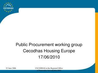 Public Procurement working group Cecodhas Housing Europe 17/06/2010
