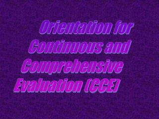 Orientation for  Continuous and  Comprehensive  Evaluation (CCE)