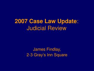 2007 Case Law Update :  Judicial Review