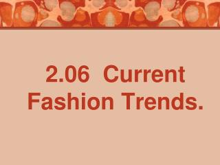 2.06  Current Fashion Trends.