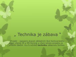 """"""" Technika je zábava """""""