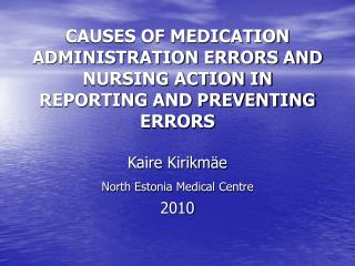 CAUSES OF MEDICATION ADMINISTRATION ERRORS AND NURSING ACTION IN REPORTING AND PREVENTING ERRORS
