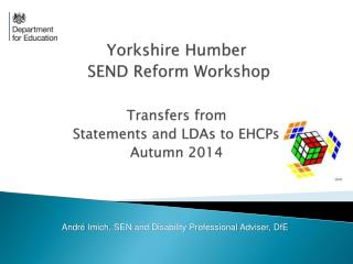 Yorkshire Humber SEND Reform Workshop Transfers  from Statements and LDAs to  EHCPs Autumn  2014