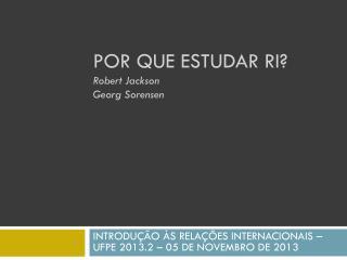 POR QUE ESTUDAR RI? Robert Jackson Georg  Sorensen