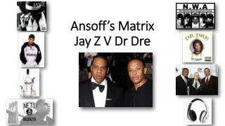 Ansoff's Matrix Jay Z V Dr Dre