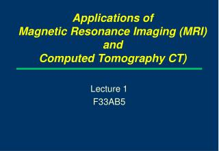 Applications of  Magnetic Resonance Imaging (MRI) and  Computed Tomography CT)