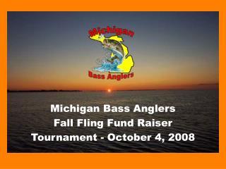 Michigan Bass Anglers Fall Fling Fund Raiser Tournament - October 4, 2008