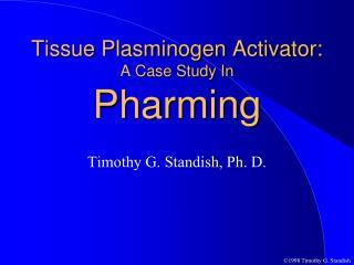Tissue Plasminogen Activator: A Case Study In Pharming