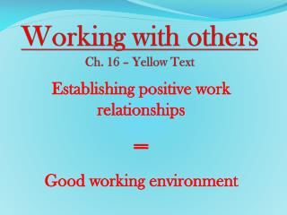 Working with others Ch. 16 – Yellow Text