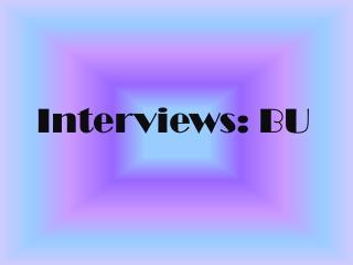 Interviews: BU