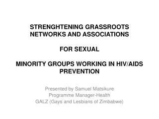 STRENGHTENING GRASSROOTS NETWORKS AND ASSOCIATIONS   FOR SEXUAL   MINORITY GROUPS WORKING IN HIV