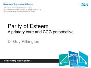 Parity of Esteem A primary care and CCG perspective