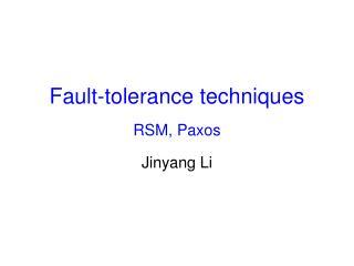 Fault-tolerance techniques RSM, Paxos
