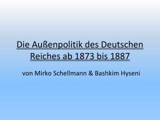 Die Außenpolitik des Deutschen Reiches ab 1873 bis 1887