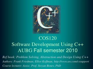 COS120 Software Development Using C++  AUBG  Fall semester 2010