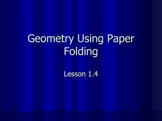 Geometry Using Paper Folding