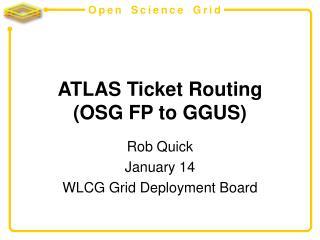 ATLAS Ticket Routing  (OSG FP to GGUS)