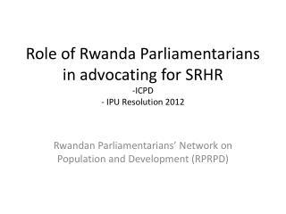 Role of Rwanda Parliamentarians in advocating for SRHR -ICPD - IPU Resolution 2012