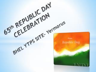 65 th REPUBLIC DAY  CELEBRATION BHEL YTPS SITE- Yermarus