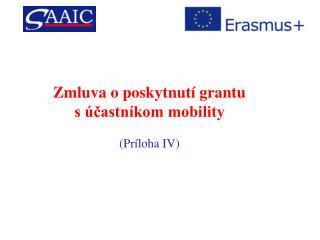 Zmluva o poskytnutí grantu s účastníkom mobility ( Príloha IV)