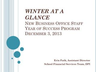 WINTER AT A GLANCE New Business Office Staff Year of Success Program December 3, 2013