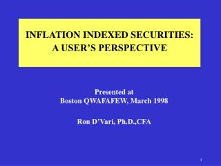INFLATION INDEXED SECURITIES: A USER S PERSPECTIVE