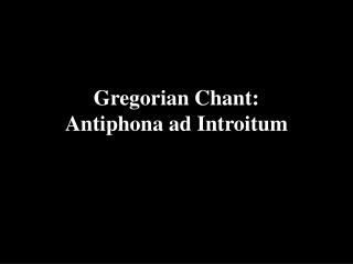 Gregorian Chant: Antiphona ad Introitum