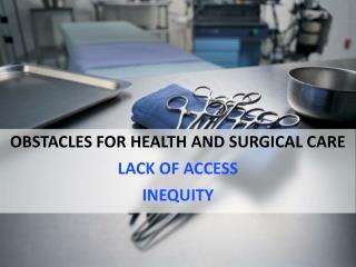 OBSTACLES FOR HEALTH AND SURGICAL CARE