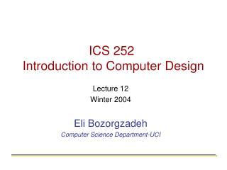 ICS 252  Introduction to Computer Design