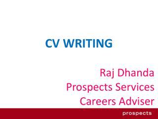 CV WRITING Raj Dhanda Prospects Services Careers Adviser