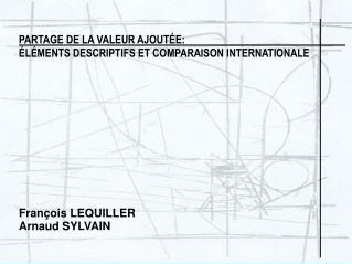 PARTAGE DE LA VALEUR AJOUT E:  L MENTS DESCRIPTIFS ET COMPARAISON INTERNATIONALE            Fran ois LEQUILLER Arnaud SY