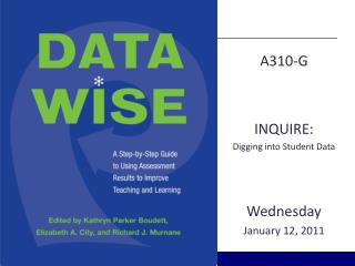 A310-G INQUIRE:  Digging into Student Data Wednesday  January 12, 2011