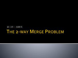 The 2-way Merge Problem