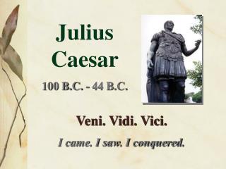 Julius Caesar 100 B.C. - 44 B.C.