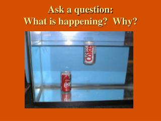 Ask a question: What is happening?  Why?