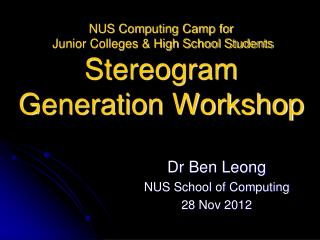 NUS Computing Camp for   Junior Colleges & High School Students Stereogram Generation Workshop