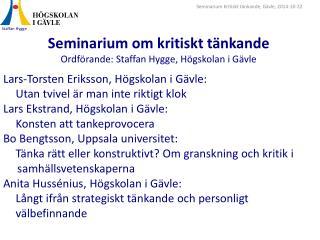 Seminarium om kritiskt  tänkande Ordförande: Staffan Hygge, Högskolan i Gävle