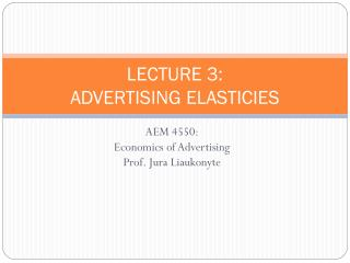 LECTURE 3: ADVERTISING ELASTICIES