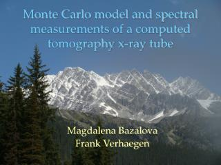 Monte Carlo model and spectral measurements of a computed tomography x-ray tube