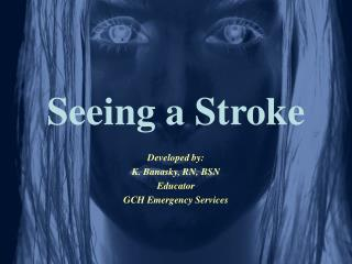 Seeing a Stroke